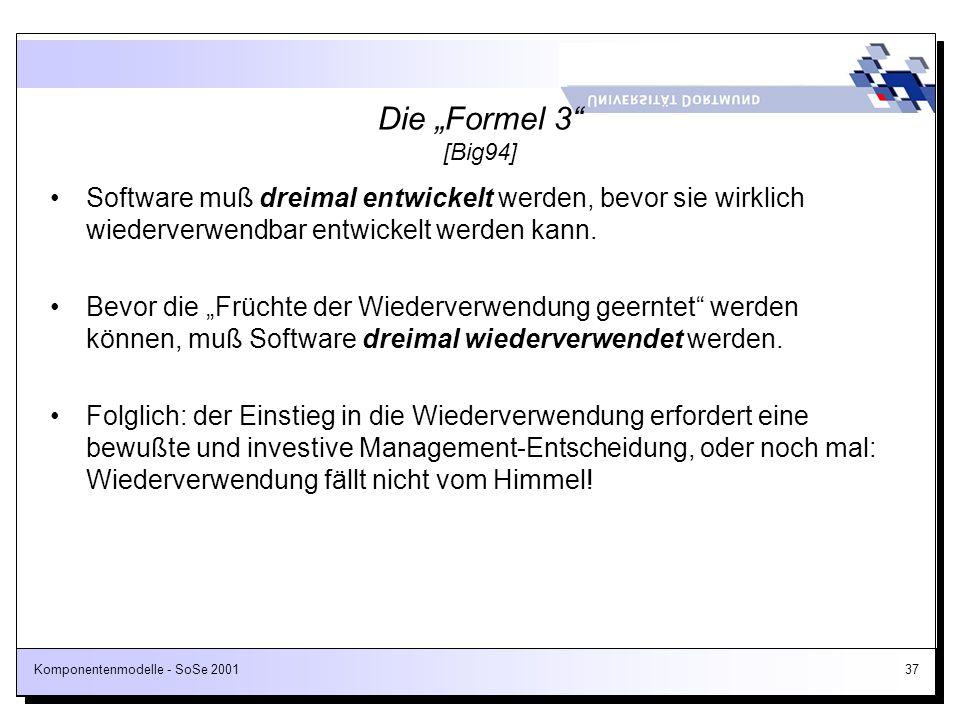 Komponentenmodelle - SoSe 200137 Die Formel 3 [Big94] Software muß dreimal entwickelt werden, bevor sie wirklich wiederverwendbar entwickelt werden ka