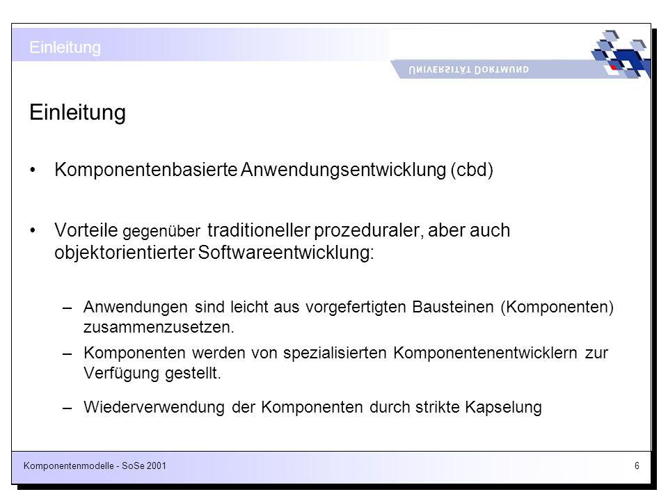 Komponentenmodelle - SoSe 200167 2 Definition der fachlichen Architektur Notwendig: fachliche Basis - Beschreibung der Geschäftsobjekte mit Hilfe eines UML-Klassendiagramms Das Objektmodell dient zur Abgrenzung des Wirkungsbereichs der einzelnen Anwendungen Identifikation von Komponenten Ergebnis: Spezifikation von Komponenten und Abhängigkeiten Migration