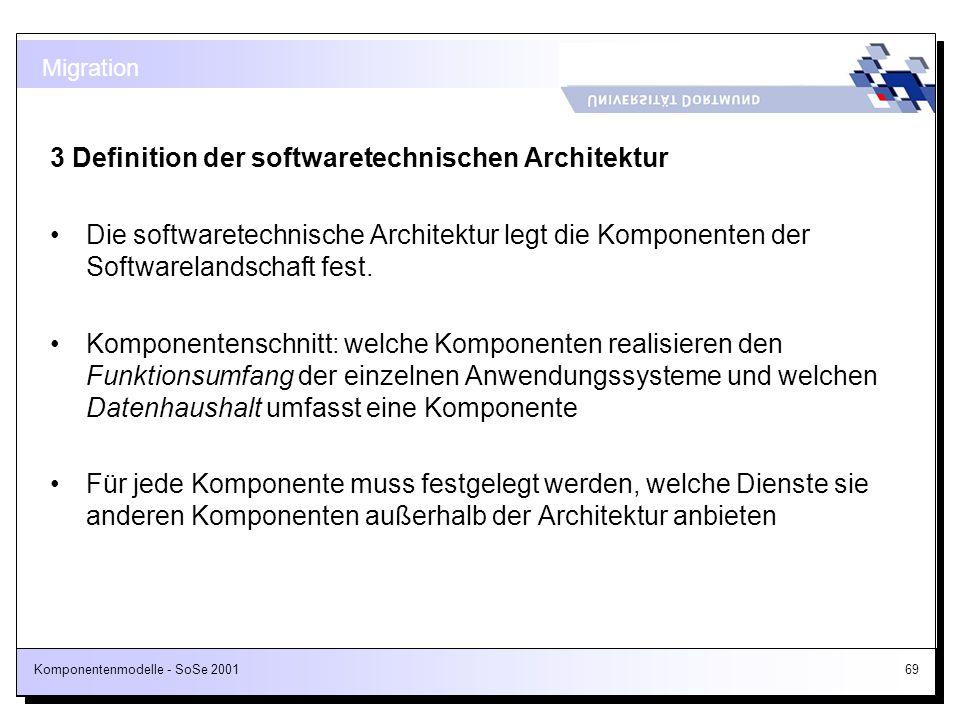 Komponentenmodelle - SoSe 200169 3 Definition der softwaretechnischen Architektur Die softwaretechnische Architektur legt die Komponenten der Software