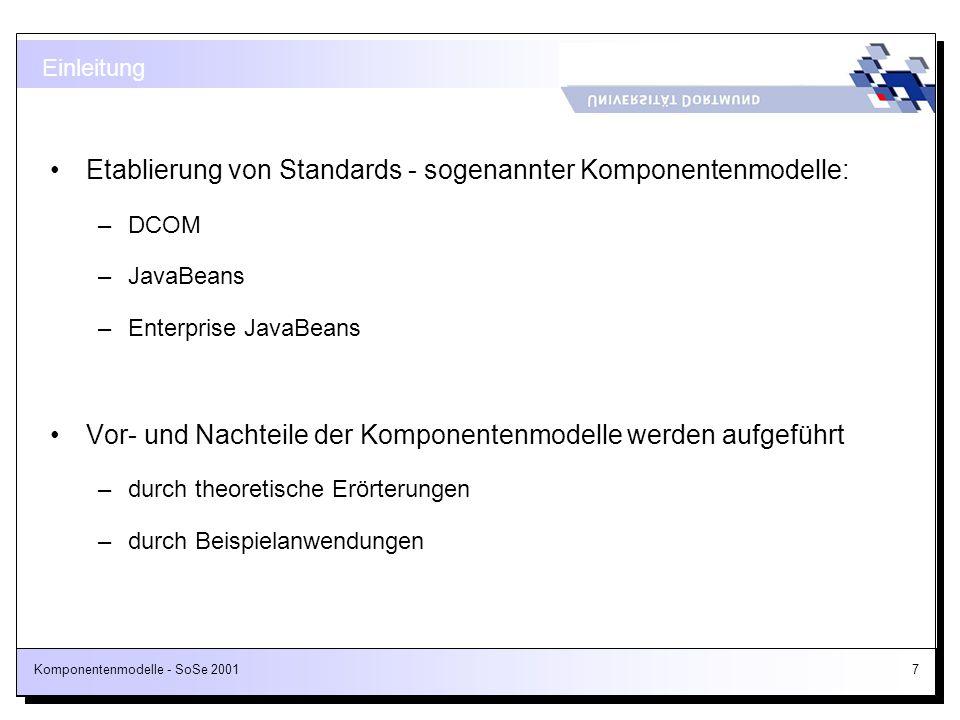 Komponentenmodelle - SoSe 200128 Motivation Angestrebte Komponenteneigenschaften –Sofortige Einsatzbereitschaft (plug&play) –Integrations- und Kompositionsfähigkeit –Wiederverwendbarkeit –Konfigurierbarkeit, Anpassbarkeit –Bewährtheit –Binärcode-Verfügbarkeit
