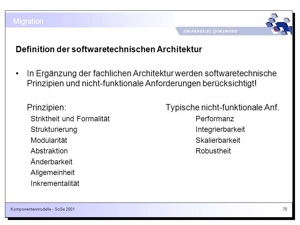 Komponentenmodelle - SoSe 200170 Definition der softwaretechnischen Architektur In Ergänzung der fachlichen Architektur werden softwaretechnische Prin