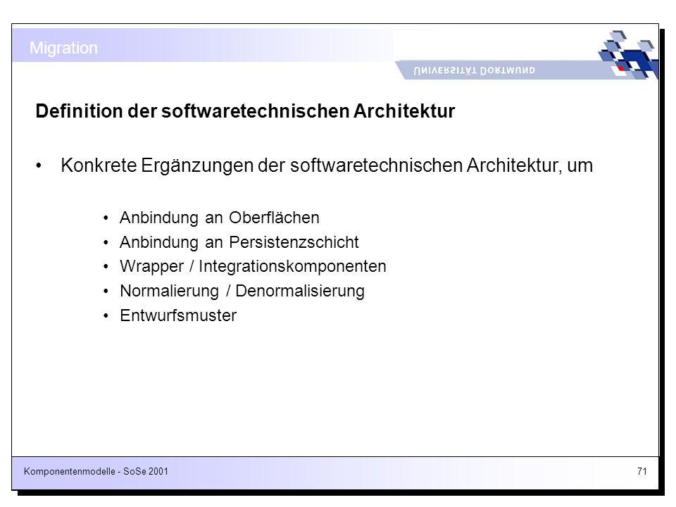 Komponentenmodelle - SoSe 200171 Definition der softwaretechnischen Architektur Konkrete Ergänzungen der softwaretechnischen Architektur, um Anbindung