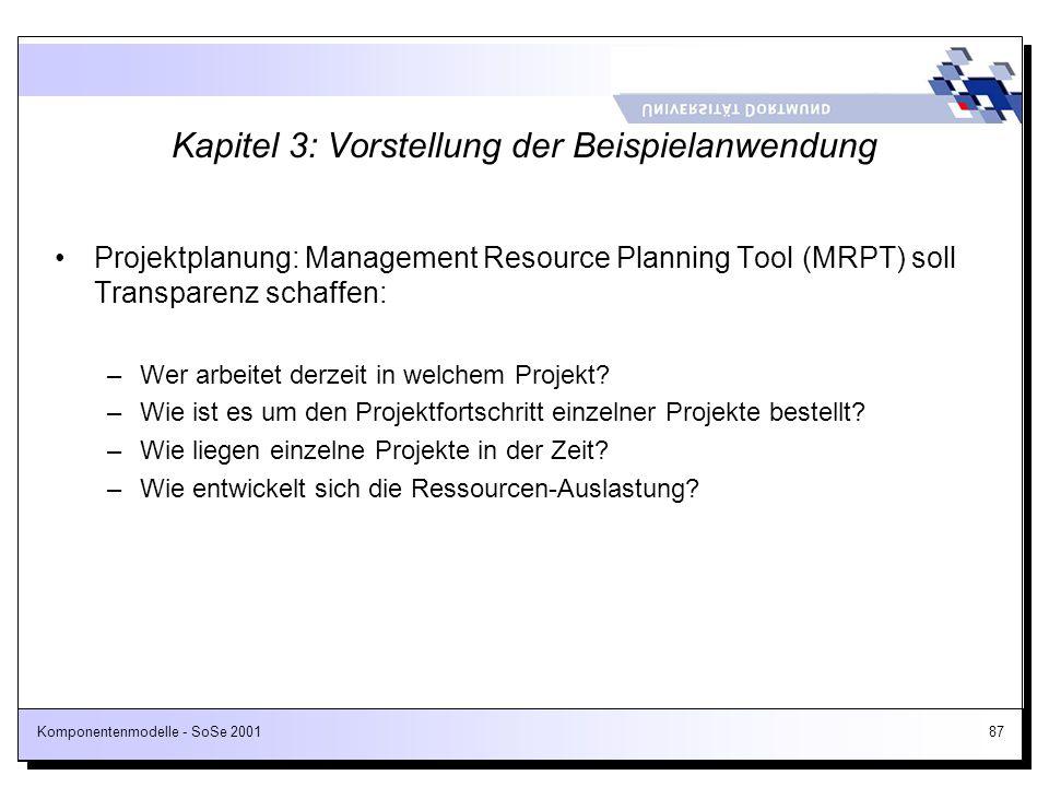 Komponentenmodelle - SoSe 200187 Kapitel 3: Vorstellung der Beispielanwendung Projektplanung: Management Resource Planning Tool (MRPT) soll Transparen