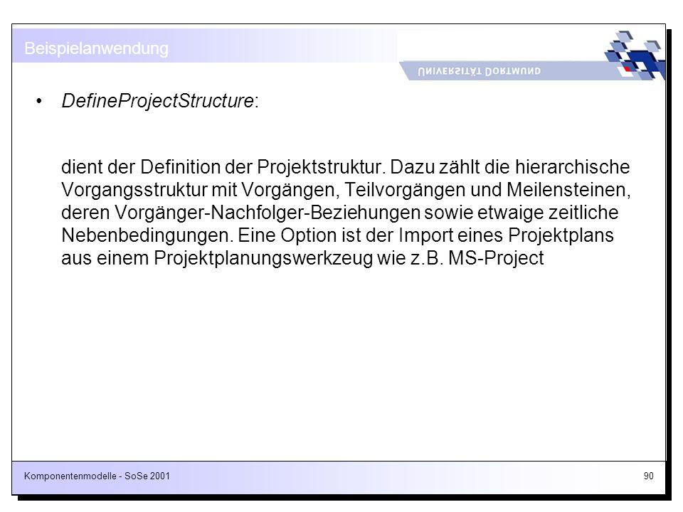 Komponentenmodelle - SoSe 200190 DefineProjectStructure: dient der Definition der Projektstruktur. Dazu zählt die hierarchische Vorgangsstruktur mit V