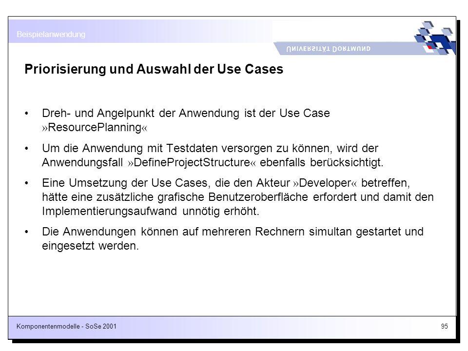 Komponentenmodelle - SoSe 200195 Priorisierung und Auswahl der Use Cases Dreh- und Angelpunkt der Anwendung ist der Use Case » ResourcePlanning « Um d