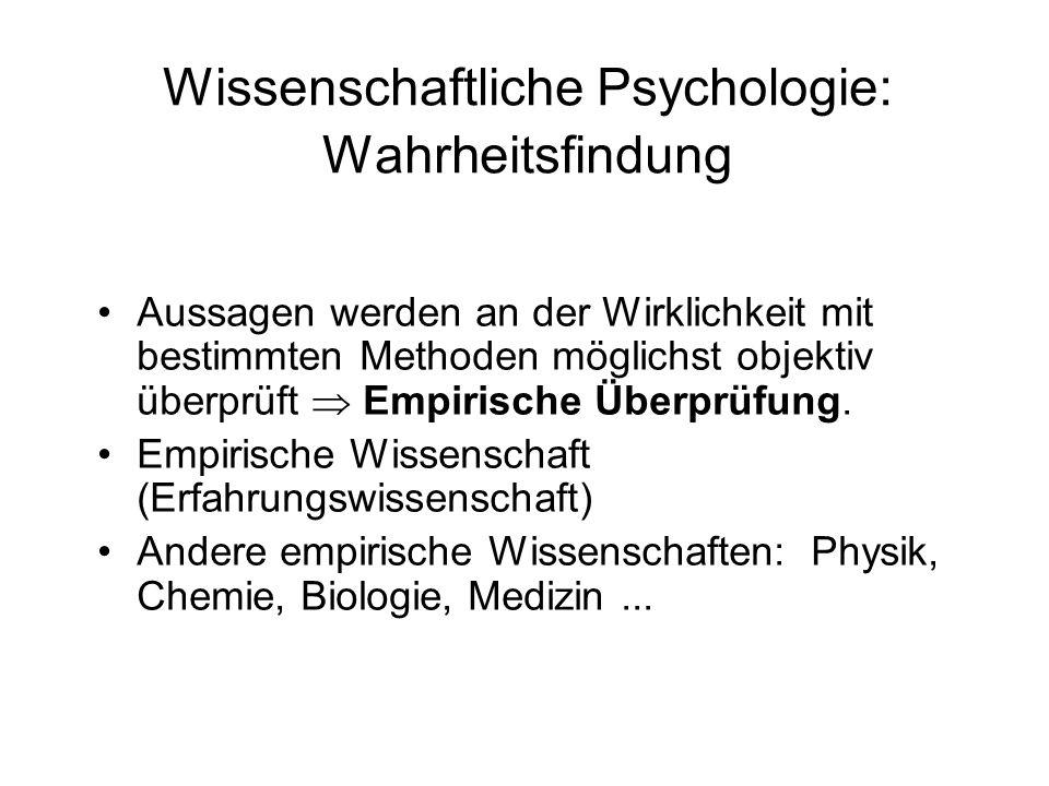 Wissenschaftliche Psychologie: Wahrheitsfindung Aussagen werden an der Wirklichkeit mit bestimmten Methoden möglichst objektiv überprüft Empirische Üb