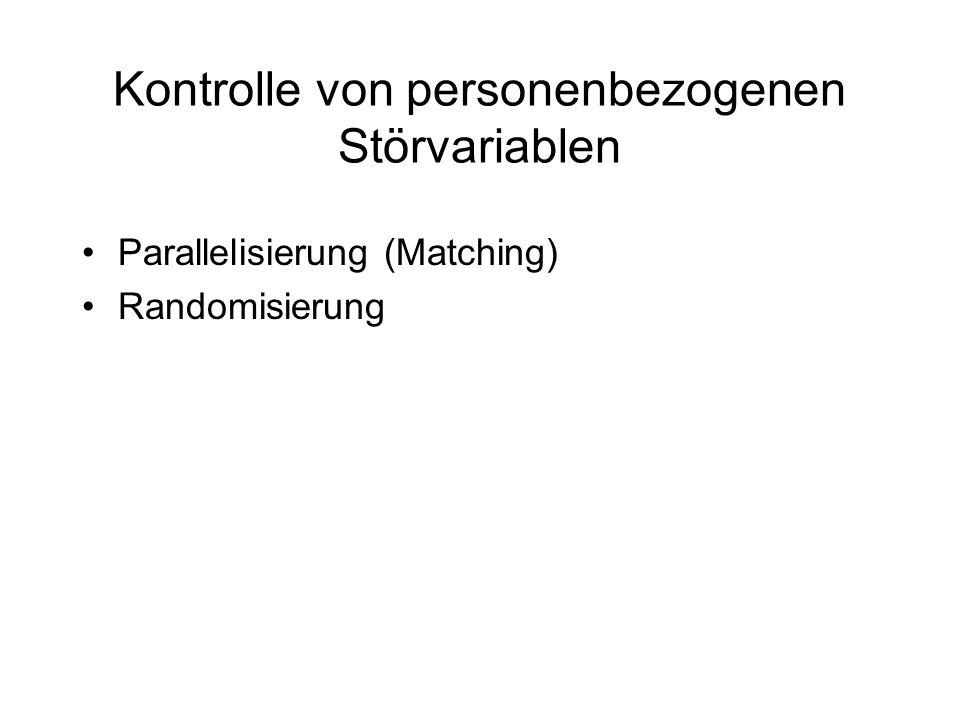 Kontrolle von personenbezogenen Störvariablen Parallelisierung (Matching) Randomisierung