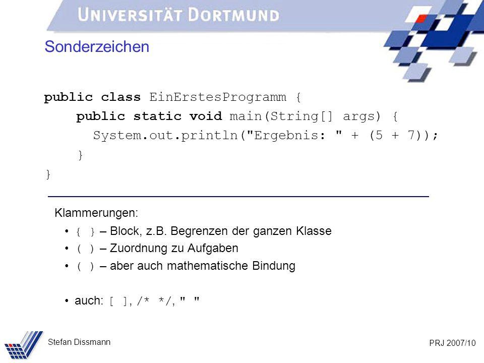 PRJ 2007/10 Stefan Dissmann Sonderzeichen public class EinErstesProgramm { public static void main(String[] args) { System.out.println(