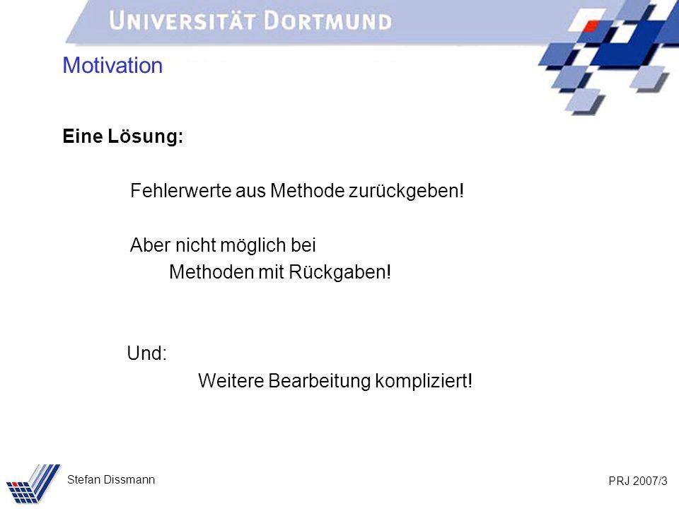 PRJ 2007/3 Stefan Dissmann Motivation Eine Lösung: Fehlerwerte aus Methode zurückgeben.