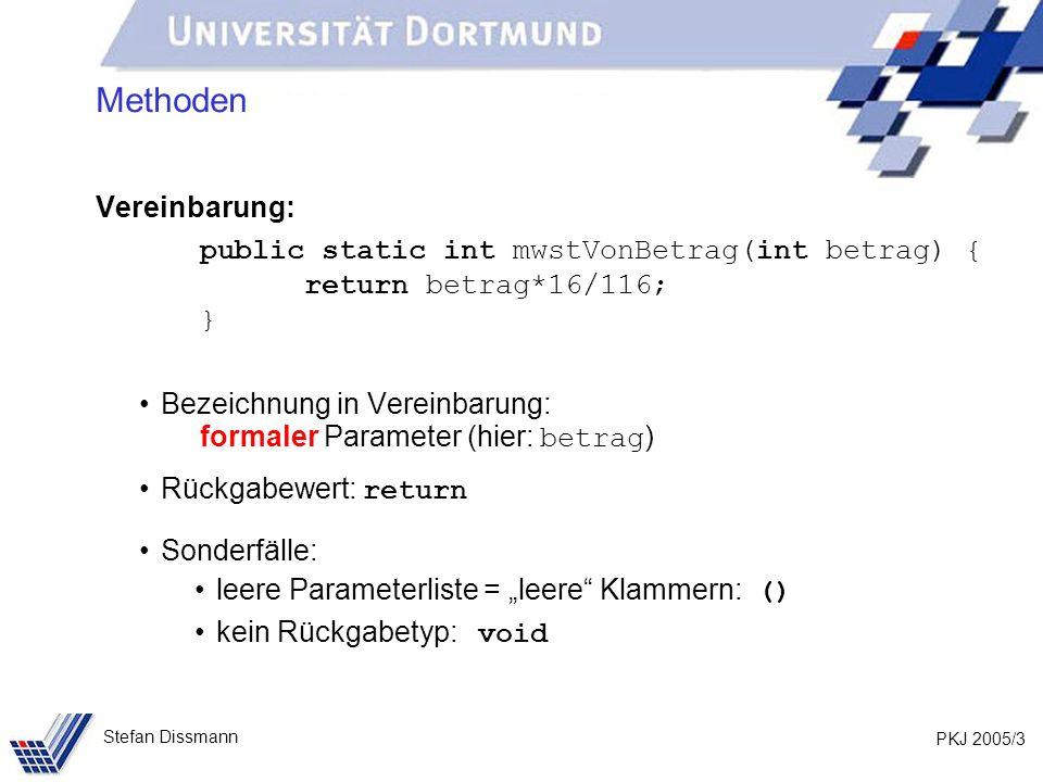 PKJ 2005/3 Stefan Dissmann Methoden Vereinbarung: public static int mwstVonBetrag(int betrag) { return betrag*16/116; } Bezeichnung in Vereinbarung: f