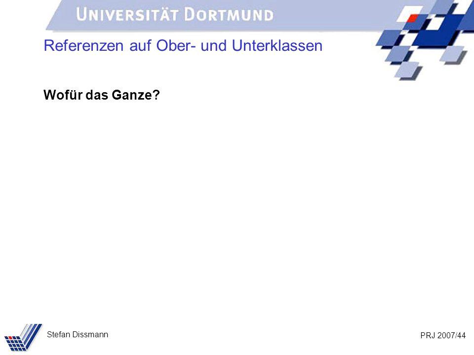 PRJ 2007/44 Stefan Dissmann Referenzen auf Ober- und Unterklassen Wofür das Ganze?