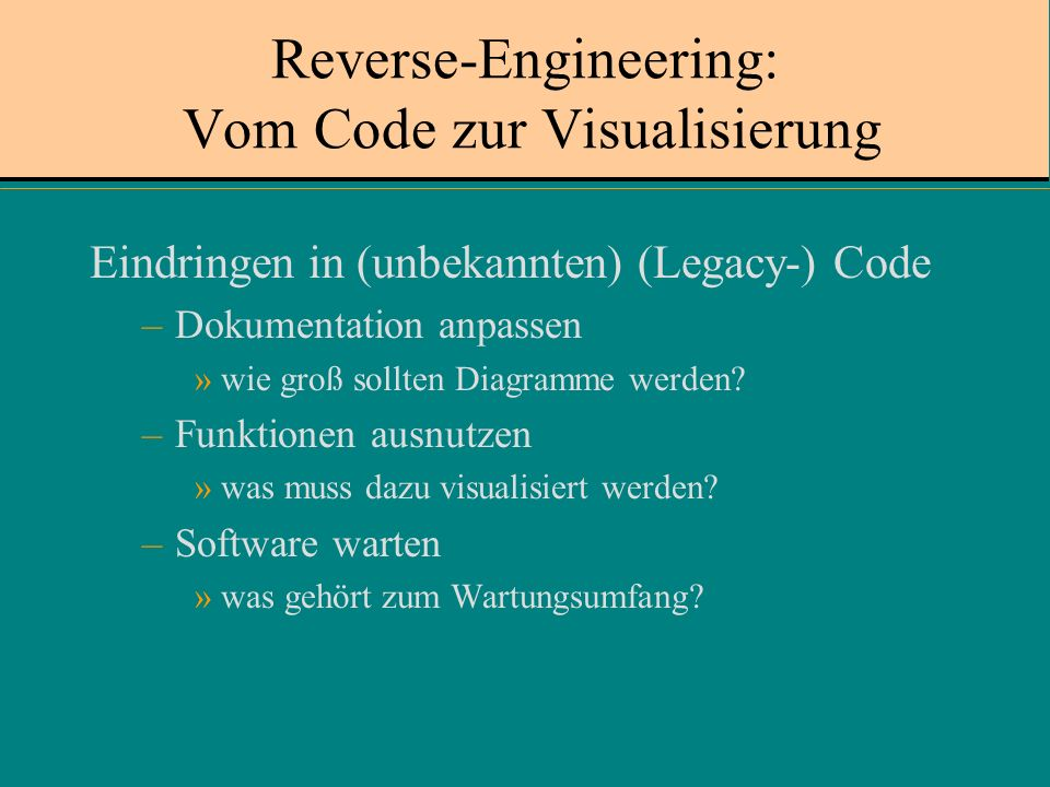 Reverse-Engineering: Vom Code zur Visualisierung Eindringen in (unbekannten) (Legacy-) Code –Dokumentation anpassen »wie groß sollten Diagramme werden.