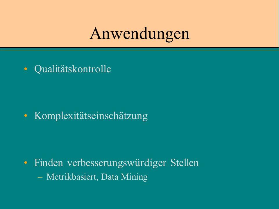 Anwendungen Qualitätskontrolle Komplexitätseinschätzung Finden verbesserungswürdiger Stellen –Metrikbasiert, Data Mining