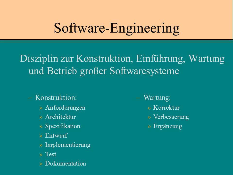 Software-Engineering Disziplin zur Konstruktion, Einführung, Wartung und Betrieb großer Softwaresysteme –Konstruktion: »Anforderungen »Architektur »Spezifikation »Entwurf »Implementierung »Test »Dokumentation –Wartung: »Korrektur »Verbesserung »Ergänzung