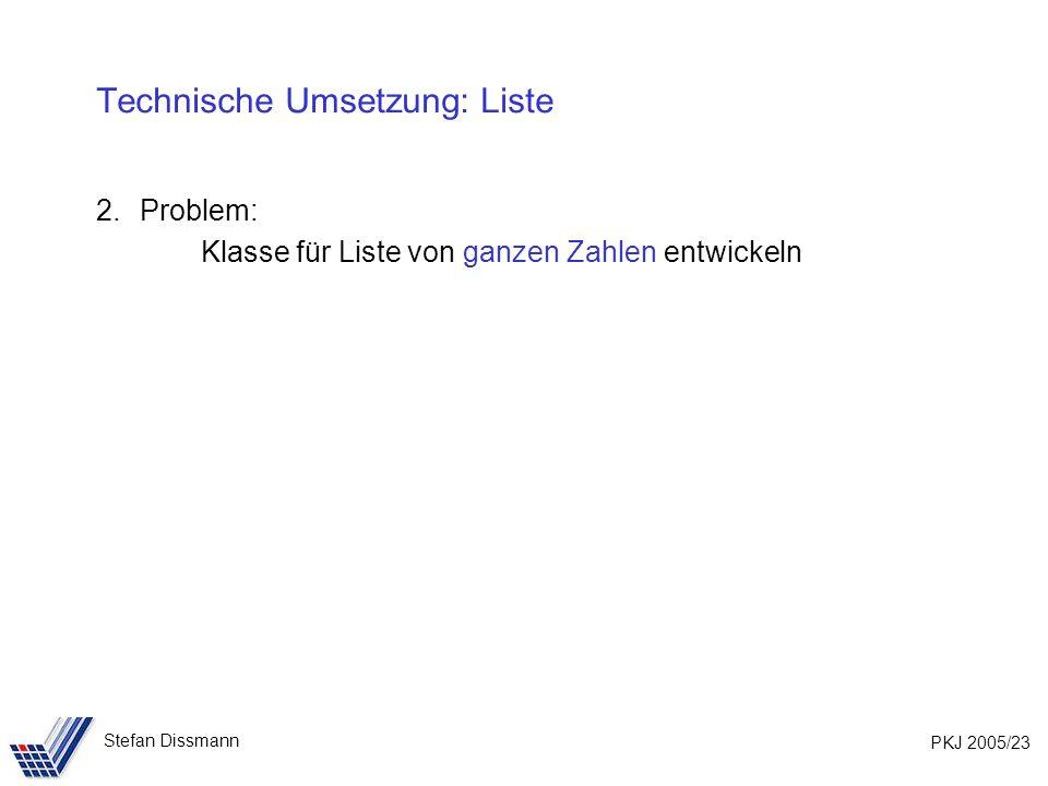 PKJ 2005/23 Stefan Dissmann Technische Umsetzung: Liste 2.Problem: Klasse für Liste von ganzen Zahlen entwickeln
