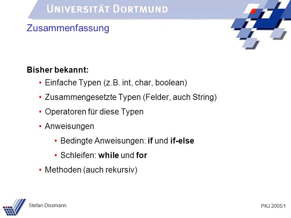 PKJ 2005/2 Stefan Dissmann Zusammenfassung Mit diesen Hilfsmitteln möglich: Lösen von algorithmischen Fragestellungen Bearbeitung von Problemen mit fester Anzahl sequentiell angeordneter Elemente eines Typs Nicht möglich: z.B.