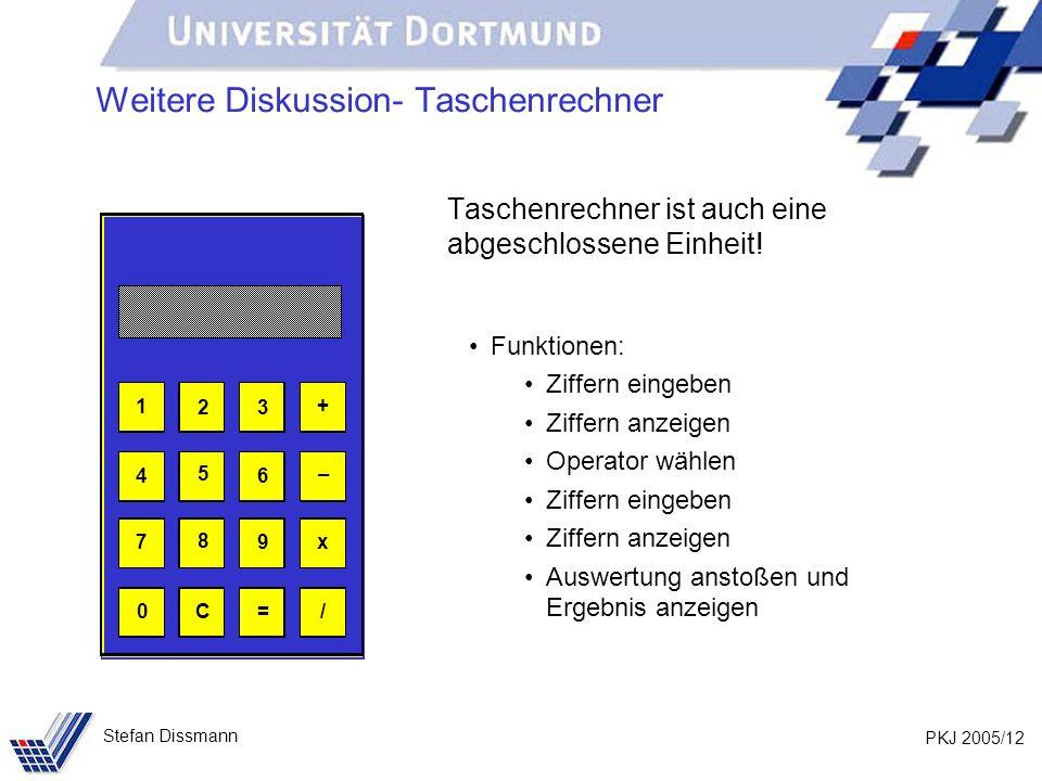 PKJ 2005/12 Stefan Dissmann Weitere Diskussion- Taschenrechner Taschenrechner ist auch eine abgeschlossene Einheit.