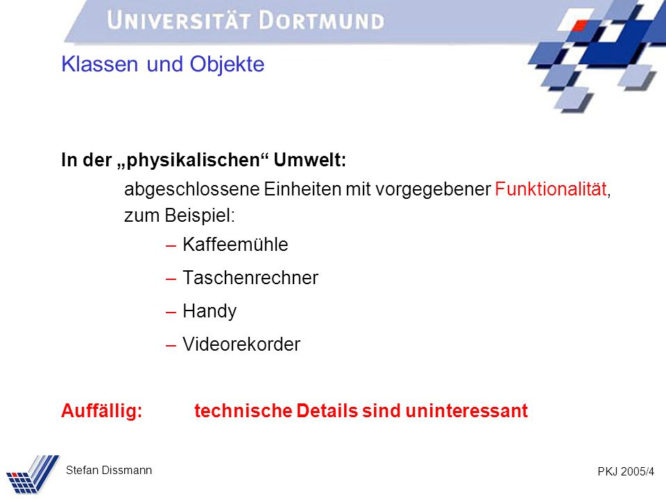 PKJ 2005/25 Stefan Dissmann Klasse public class Studierende { private String name, vorname, studiengang; private int matNr, semester; private ??.
