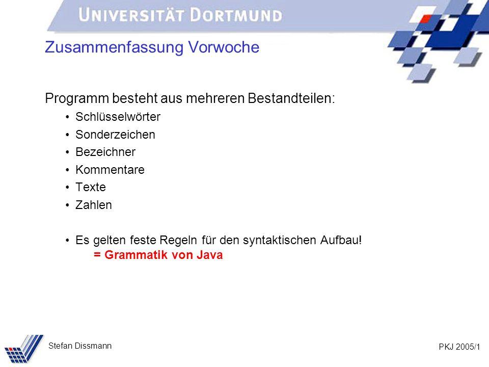 PKJ 2005/1 Stefan Dissmann Zusammenfassung Vorwoche Programm besteht aus mehreren Bestandteilen: Schlüsselwörter Sonderzeichen Bezeichner Kommentare T