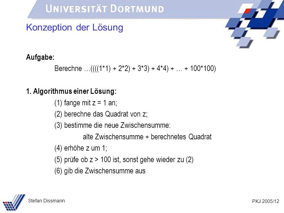 PKJ 2005/12 Stefan Dissmann Konzeption der Lösung Aufgabe: Berechne …((((1*1) + 2*2) + 3*3) + 4*4) + … + 100*100) 1. Algorithmus einer Lösung: (1) fan
