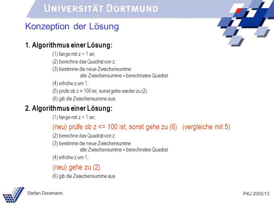 PKJ 2005/13 Stefan Dissmann Konzeption der Lösung 1. Algorithmus einer Lösung: (1) fange mit z = 1 an; (2) berechne das Quadrat von z; (3) bestimme di