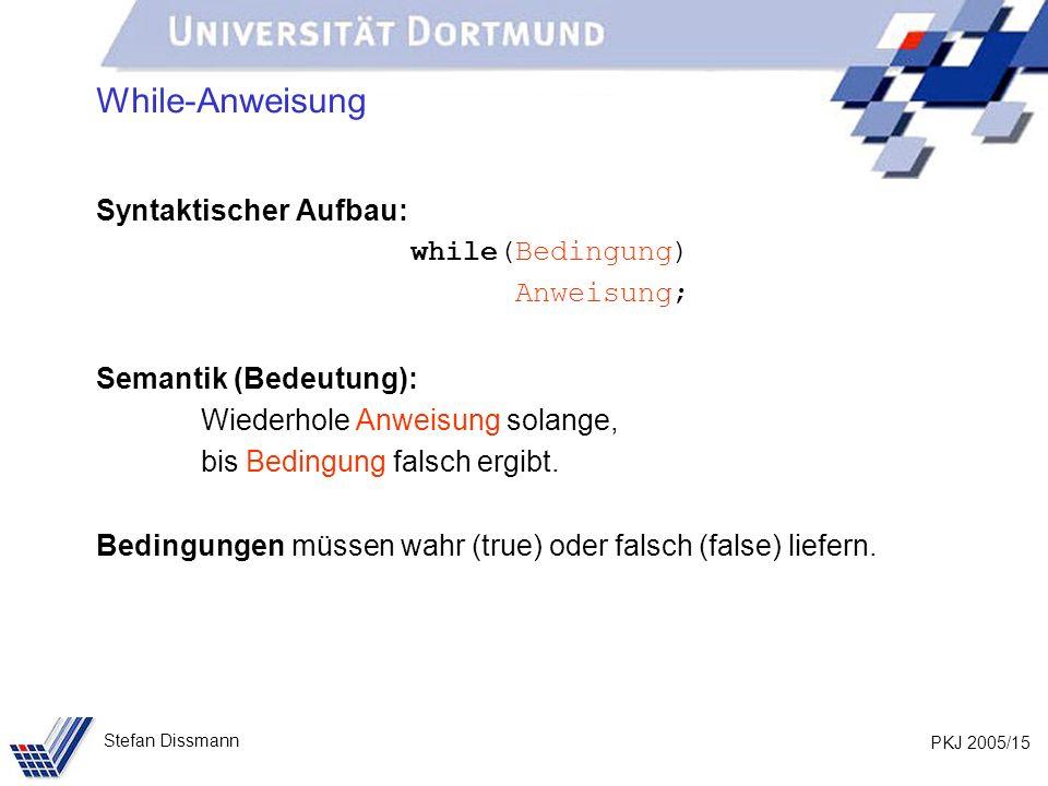 PKJ 2005/15 Stefan Dissmann While-Anweisung Syntaktischer Aufbau: while(Bedingung) Anweisung; Semantik (Bedeutung): Wiederhole Anweisung solange, bis Bedingung falsch ergibt.