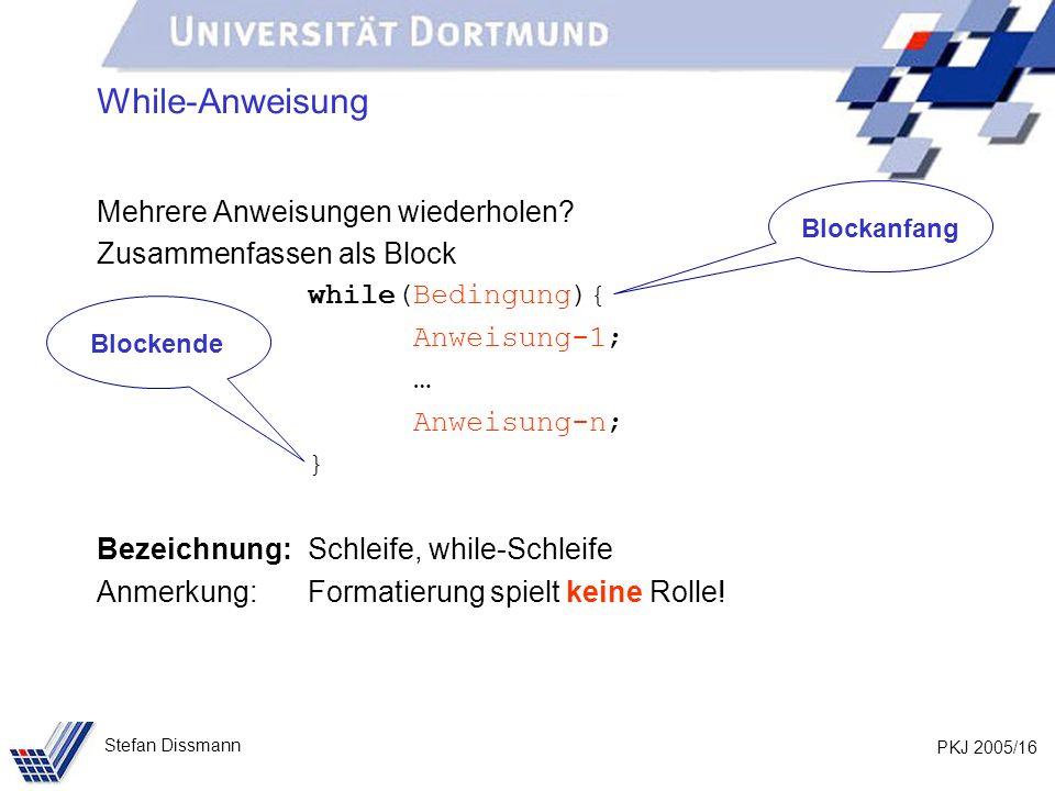 PKJ 2005/16 Stefan Dissmann While-Anweisung Mehrere Anweisungen wiederholen? Zusammenfassen als Block while(Bedingung){ Anweisung-1; … Anweisung-n; }