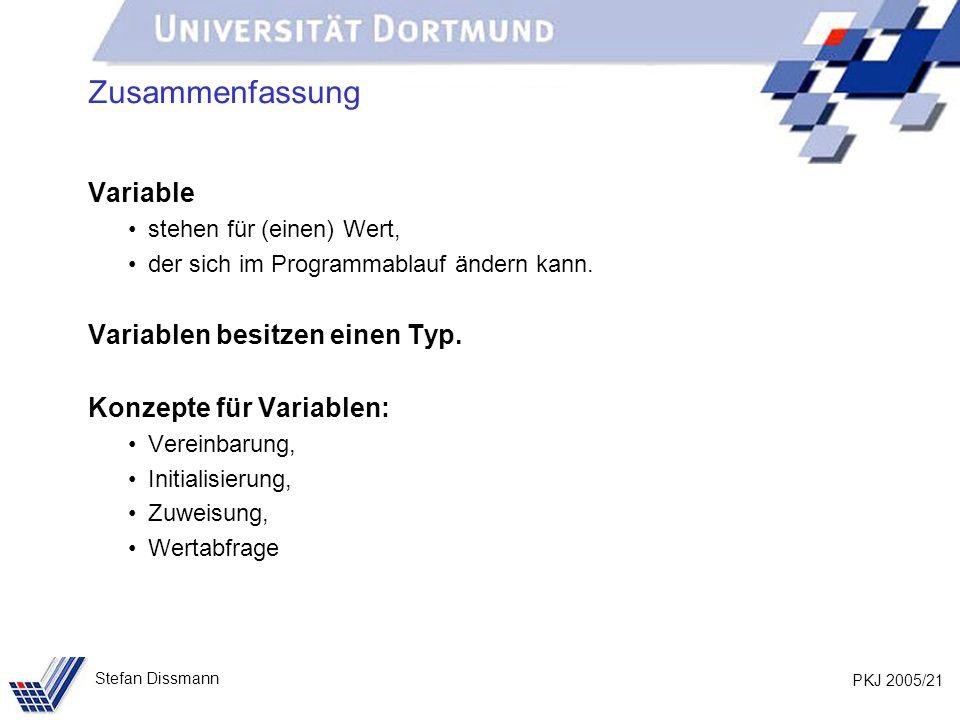 PKJ 2005/21 Stefan Dissmann Zusammenfassung Variable stehen für (einen) Wert, der sich im Programmablauf ändern kann.