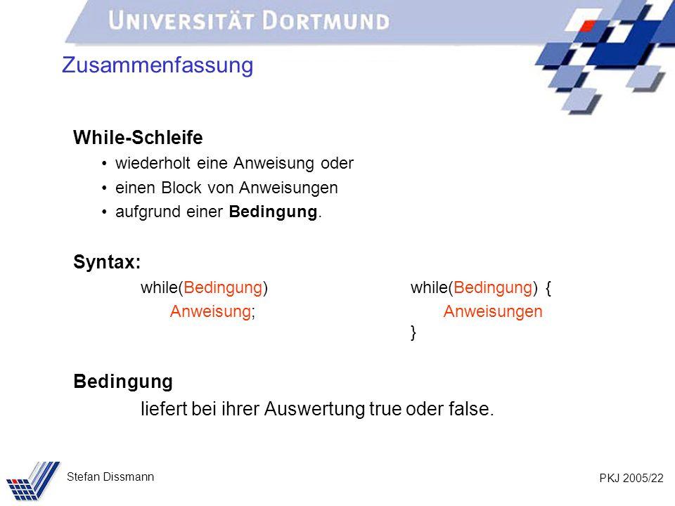 PKJ 2005/22 Stefan Dissmann Zusammenfassung While-Schleife wiederholt eine Anweisung oder einen Block von Anweisungen aufgrund einer Bedingung. Syntax