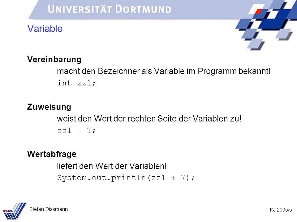 PKJ 2005/5 Stefan Dissmann Variable Vereinbarung macht den Bezeichner als Variable im Programm bekannt! int zz1; Zuweisung weist den Wert der rechten