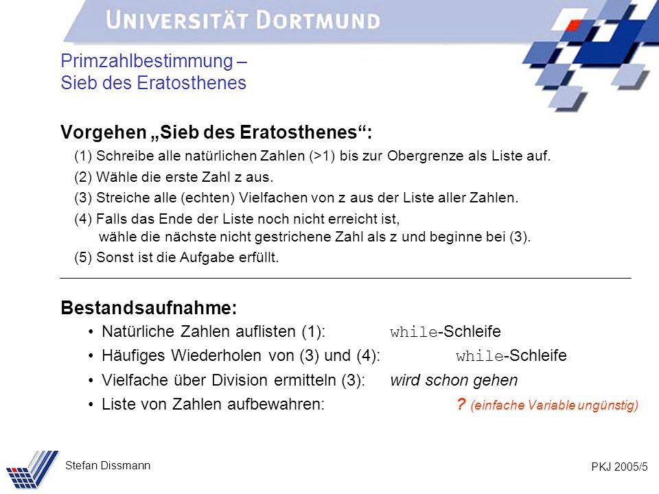 PKJ 2005/5 Stefan Dissmann Primzahlbestimmung – Sieb des Eratosthenes Vorgehen Sieb des Eratosthenes: (1) Schreibe alle natürlichen Zahlen (>1) bis zur Obergrenze als Liste auf.