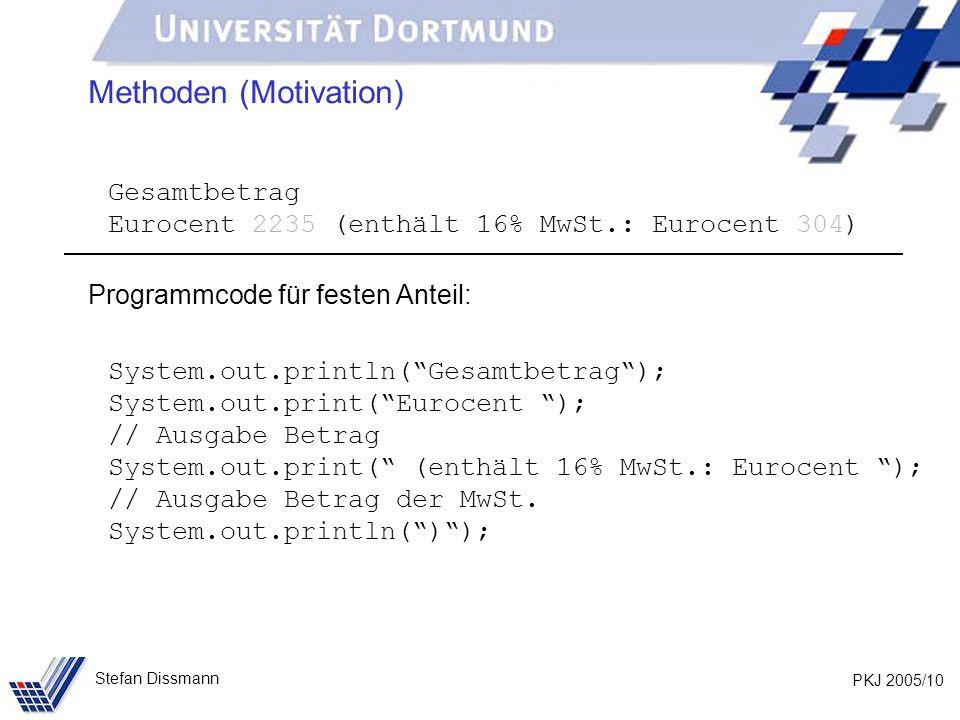 PKJ 2005/10 Stefan Dissmann Methoden (Motivation) Gesamtbetrag Eurocent 2235 (enthält 16% MwSt.: Eurocent 304) Programmcode für festen Anteil: System.