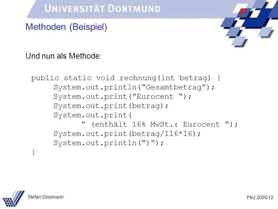 PKJ 2005/12 Stefan Dissmann Methoden (Beispiel) Und nun als Methode: public static void rechnung(int betrag) { System.out.println(Gesamtbetrag); Syste