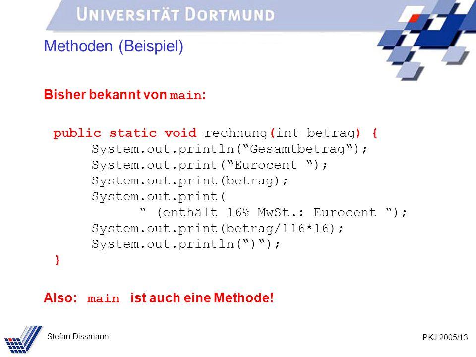 PKJ 2005/13 Stefan Dissmann Methoden (Beispiel) Bisher bekannt von main : public static void rechnung(int betrag) { System.out.println(Gesamtbetrag);