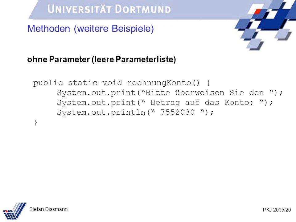 PKJ 2005/20 Stefan Dissmann Methoden (weitere Beispiele) ohne Parameter (leere Parameterliste) public static void rechnungKonto() { System.out.print(B