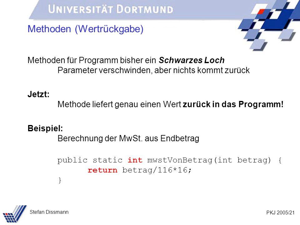 PKJ 2005/21 Stefan Dissmann Methoden (Wertrückgabe) Methoden für Programm bisher ein Schwarzes Loch Parameter verschwinden, aber nichts kommt zurück J