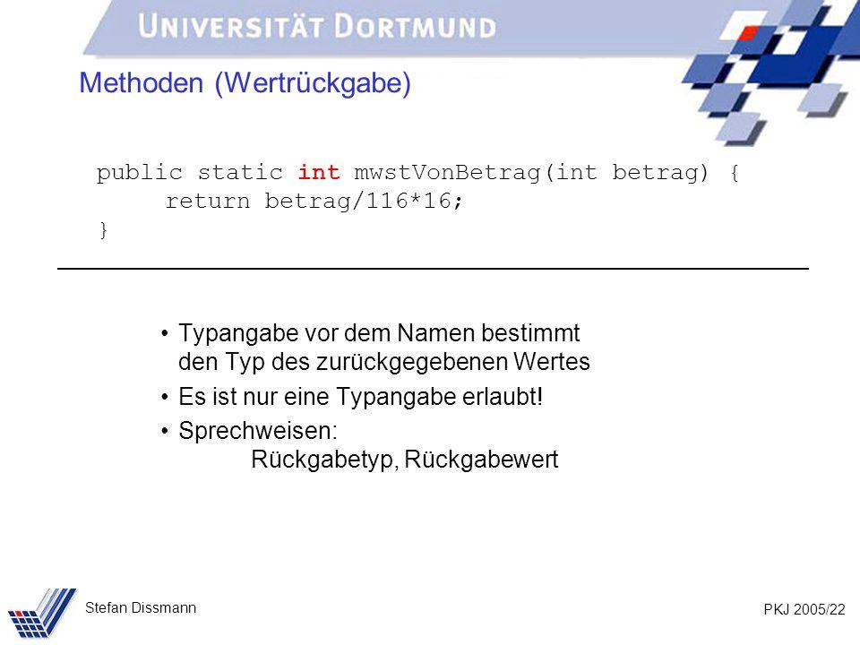 PKJ 2005/22 Stefan Dissmann Methoden (Wertrückgabe) public static int mwstVonBetrag(int betrag) { return betrag/116*16; } Typangabe vor dem Namen best