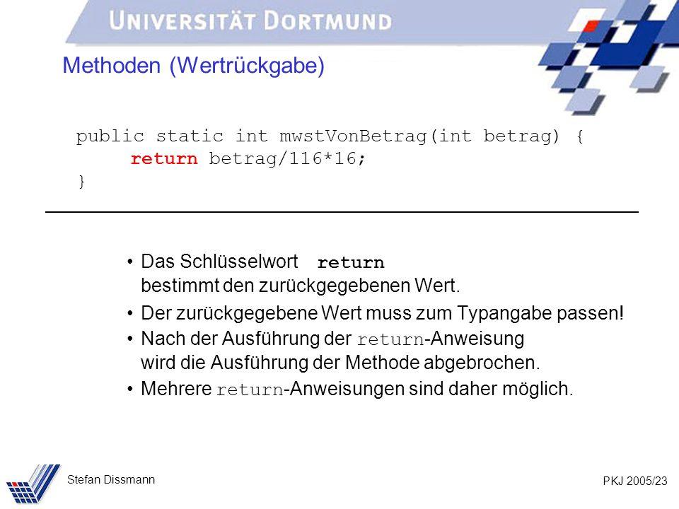 PKJ 2005/23 Stefan Dissmann Methoden (Wertrückgabe) public static int mwstVonBetrag(int betrag) { return betrag/116*16; } Das Schlüsselwort return bes