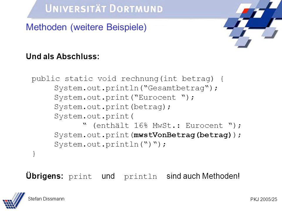PKJ 2005/25 Stefan Dissmann Methoden (weitere Beispiele) Und als Abschluss: public static void rechnung(int betrag) { System.out.println(Gesamtbetrag)