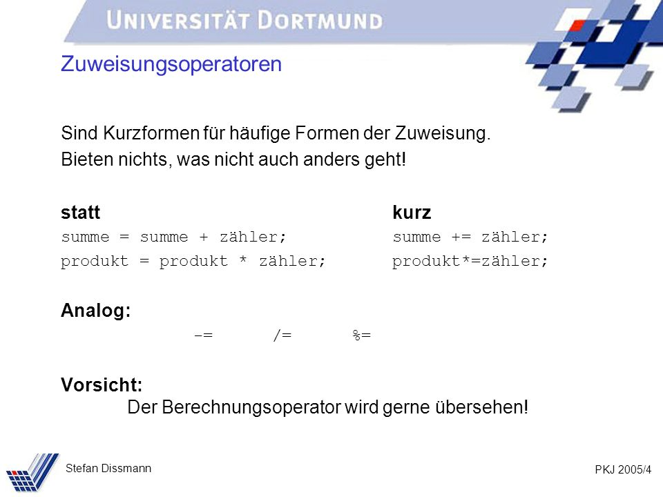 PKJ 2005/25 Stefan Dissmann Methoden (weitere Beispiele) Und als Abschluss: public static void rechnung(int betrag) { System.out.println(Gesamtbetrag); System.out.print(Eurocent ); System.out.print(betrag); System.out.print( (enthält 16% MwSt.: Eurocent ); System.out.print(mwstVonBetrag(betrag)); System.out.println()); } Übrigens: print und println sind auch Methoden!