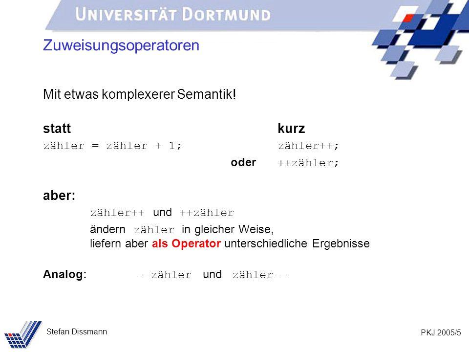 PKJ 2005/6 Stefan Dissmann Zuweisungsoperatoren i++ erhöht i um 1 und liefert den Wert von i vor der Erhöhung ++i erhöht i um 1 und liefert den Wert von i nach der Erhöhung Beispiel: int i=1, j=1; System.out.println(i++); druckt 1 System.out.println(++j); druckt 2 System.out.println(i + + j); druckt 2 2 Daher unbedingt vermeiden: i = --i - ++i + i++; Was ergibt diese Zeile für int i=5; ?