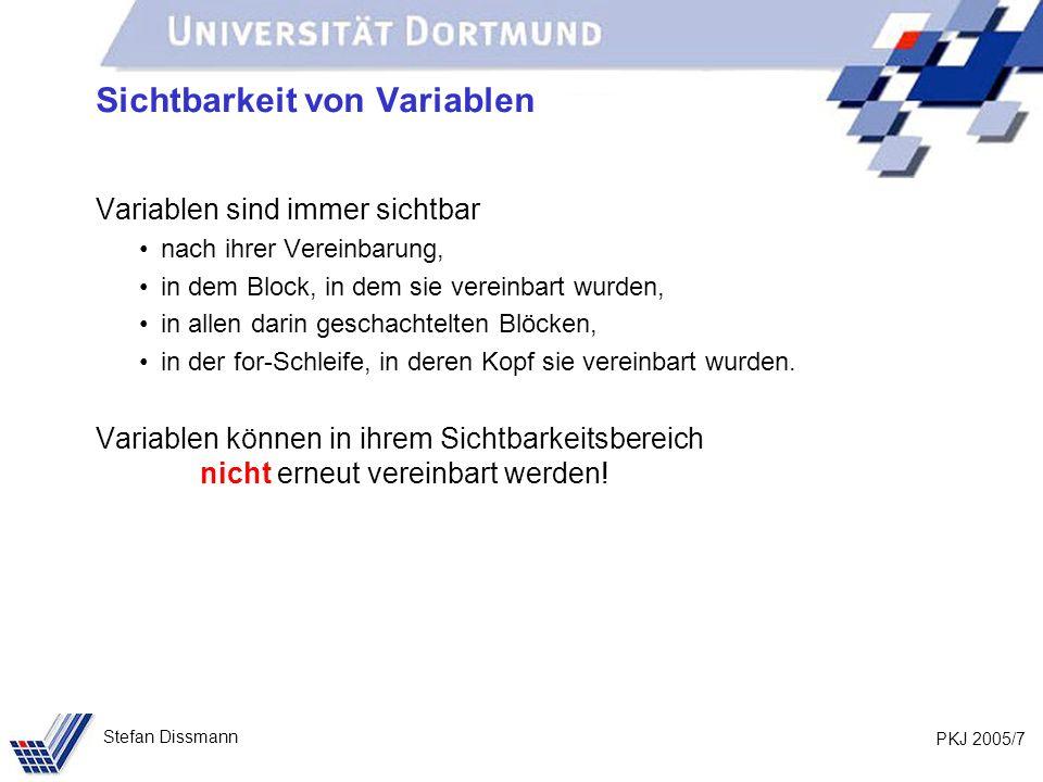 PKJ 2005/8 Stefan Dissmann Methoden (Motivation) Idee: Identische Programmabschnitte zusammenfassen und mit einem Namen versehen Vorteile: Übersichtlichkeit Gleichheit aller Vorkommen Änderungsfreundlichkeit Programmverkürzung