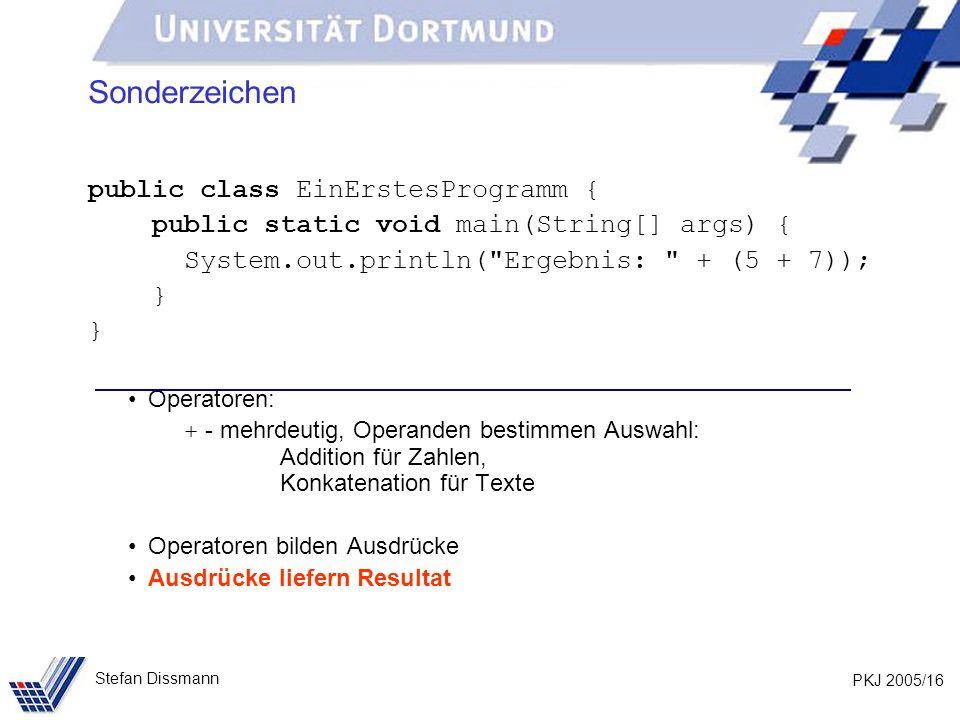 PKJ 2005/16 Stefan Dissmann Sonderzeichen public class EinErstesProgramm { public static void main(String[] args) { System.out.println(