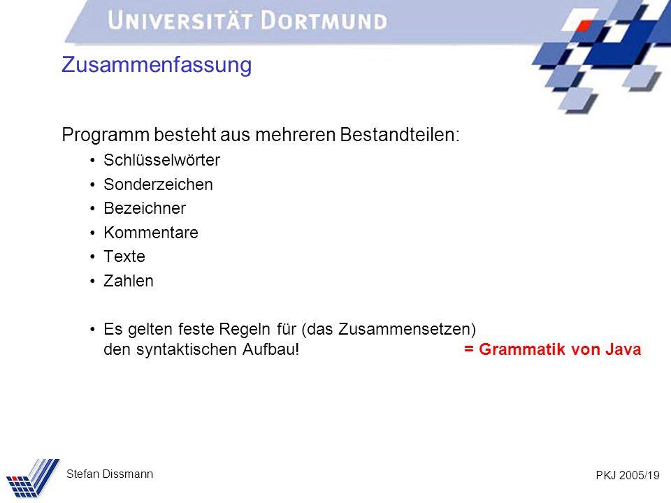 PKJ 2005/19 Stefan Dissmann Zusammenfassung Programm besteht aus mehreren Bestandteilen: Schlüsselwörter Sonderzeichen Bezeichner Kommentare Texte Zah