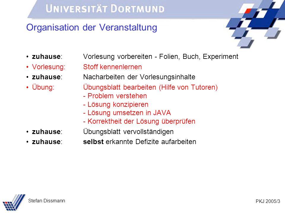 PKJ 2005/3 Stefan Dissmann Organisation der Veranstaltung zuhause:Vorlesung vorbereiten - Folien, Buch, Experiment Vorlesung: Stoff kennenlernen zuhau