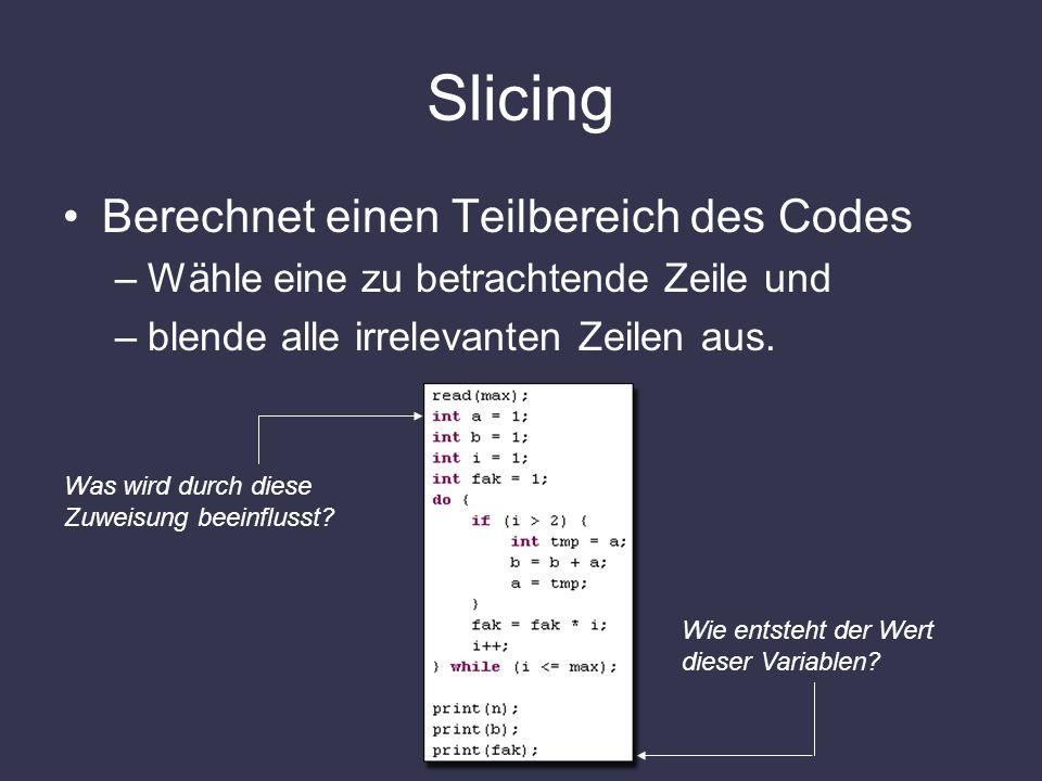 Slicing Berechnet einen Teilbereich des Codes –Wähle eine zu betrachtende Zeile und –blende alle irrelevanten Zeilen aus. Was wird durch diese Zuweisu