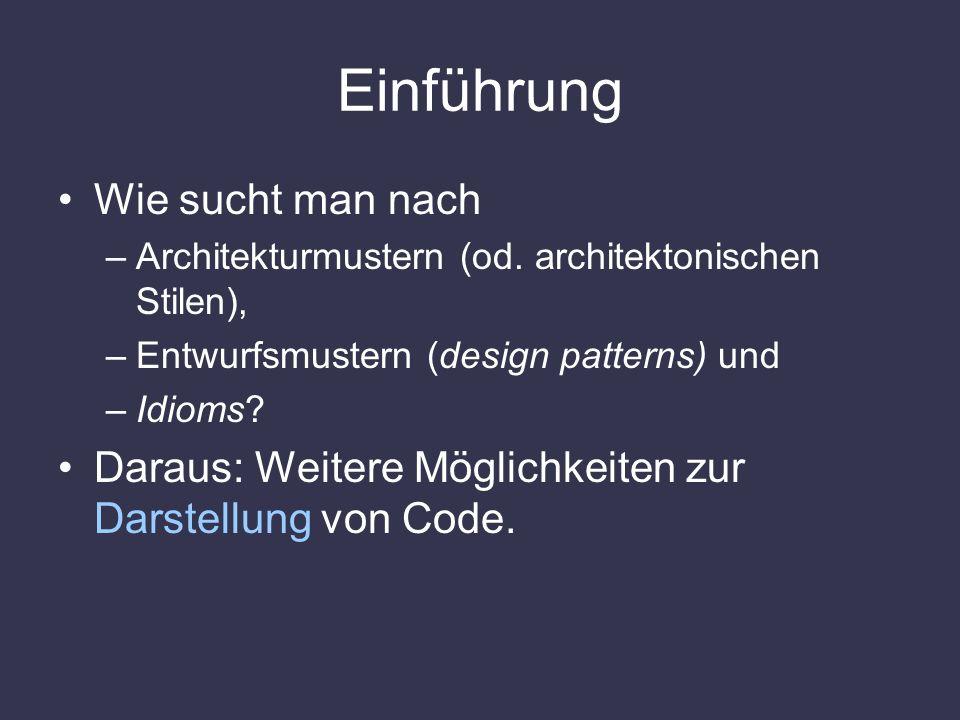 Einführung Wie sucht man nach –Architekturmustern (od. architektonischen Stilen), –Entwurfsmustern (design patterns) und –Idioms? Daraus: Weitere Mögl
