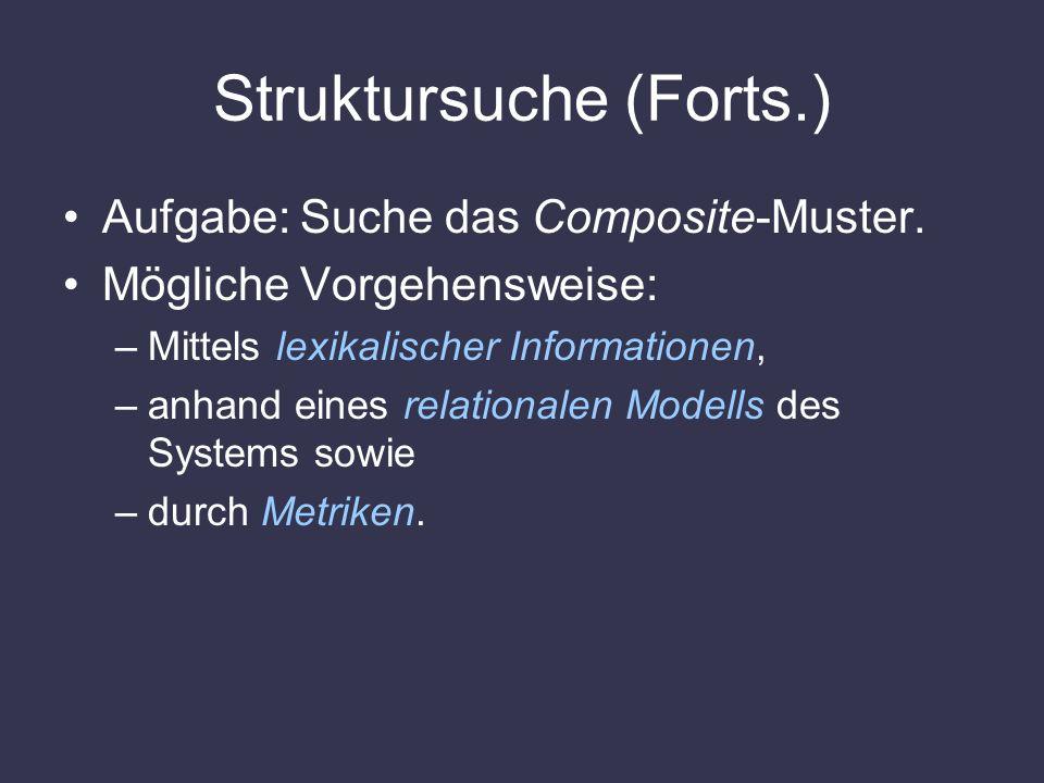 Struktursuche (Forts.) Aufgabe: Suche das Composite-Muster. Mögliche Vorgehensweise: –Mittels lexikalischer Informationen, –anhand eines relationalen