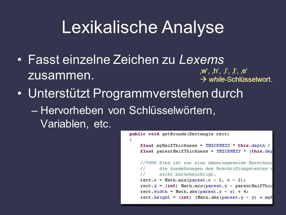 Lexikalische Analyse Fasst einzelne Zeichen zu Lexems zusammen. Unterstützt Programmverstehen durch –Hervorheben von Schlüsselwörtern, Variablen, etc.