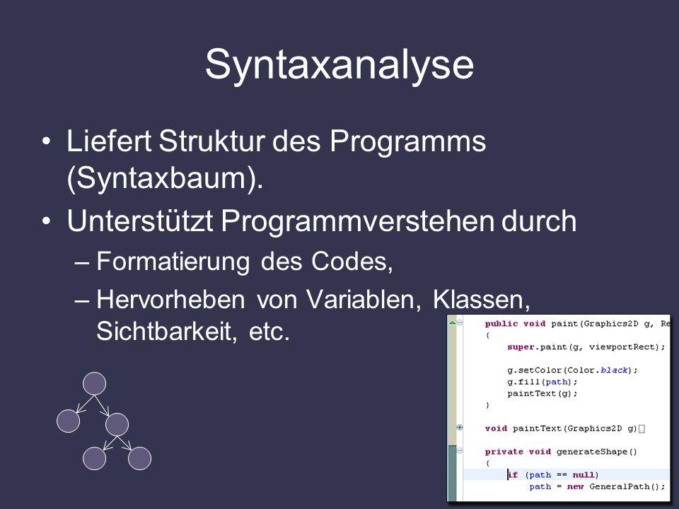 Syntaxanalyse Liefert Struktur des Programms (Syntaxbaum). Unterstützt Programmverstehen durch –Formatierung des Codes, –Hervorheben von Variablen, Kl